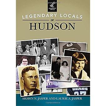 Legendary Locals of Hudson by Shawn N Jasper - Laurie A Jasper - 9781