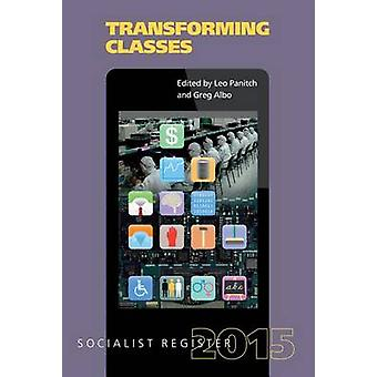 Transforming Classes - Socialist Register 2015 by Leo Panitch - Greg A