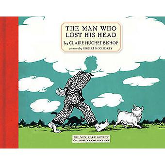 The Man Who Lost His Head by Claire Hutchet Bishop - Robert McCloskey