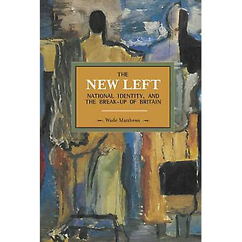 The New Left - National Identity - and the Break-Up of Britain by Wad