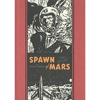 Spawn of Mars & Other Stories by Wallace Wood - Al Feldstein - 978160