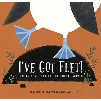 I've Got Feet! - Fantastical Feet of the Animal World by Julie Murphy
