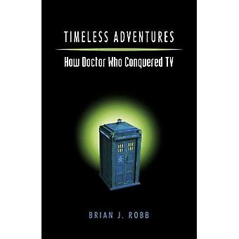 Timeless Adventures - How Doctor Who Conquered TV (2nd Revised edition