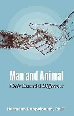 Man and Animal - Their Essential Difference (2nd Revised edition) by H