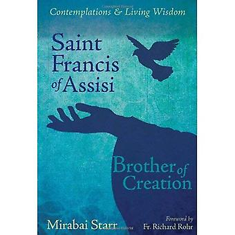 Saint Francis of Assisi: Brother of Creation (Contemplations & Living Wisdom)