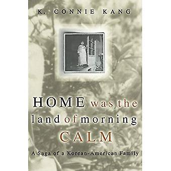 Home Was the Land of Morning Calm : A Saga of a Korean-American Family