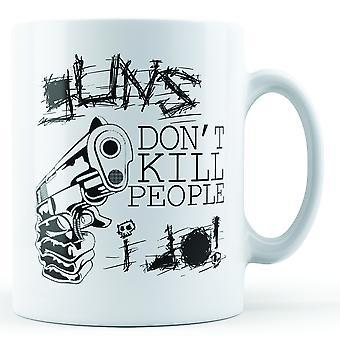 Guns Don't Kill People I Do - Printed Mug