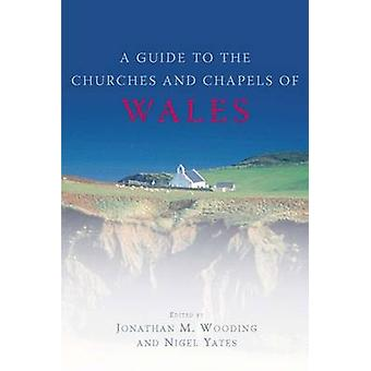 The Churches and Chapels of Wales by Nigel Yates - 9780708321188 Book