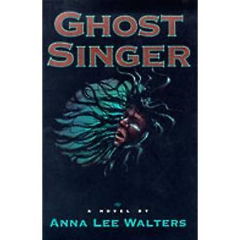 Ghost-Sänger - ein Roman von Anna Lee Walters - 9780826315458 Buch