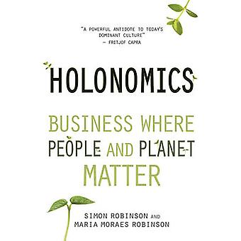 Holonomics - negocios donde las personas y el planeta importan por Simon Robinson