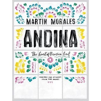 Andina - The heart of Peruvian food - recipes and stories from the Ande