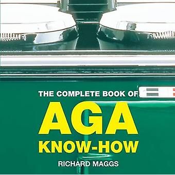 The Complete Book of Aga Know-how by Richard Maggs - 9781904573234 Bo
