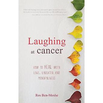 Laughing at cancer - How to heal with Love - Laughter and Mindfulness