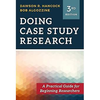 Doing Case Study Research - A Practical Guide for Beginning Researcher