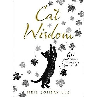 Cat Wisdom - 60 great lessons you can learn from a cat by Neil Somervi