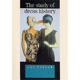 The Study of Dress History by Lou Taylor - Christopher Breward - Bill