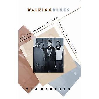 Walking Blues - att göra amerikanerna från Emerson till Elvis av Tim Parrish