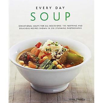 Chaque soupe du jour: Les soupes sensationnels pour toutes les Occasions - 150 recettes inspirantes et délicieux montrés dans 200 magnifiques photographies