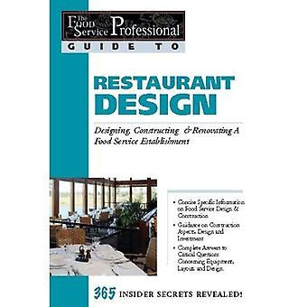 The Food Service Professionals Guide to Restaurant Design: Designing, Constructing and Renovating a Food Service Establishment (Food Service Professionals ... (Food Service Professionals Guide to)