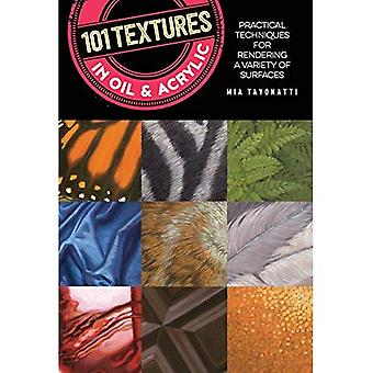 101 Textures in Oil and Acrylic: Practical techniques for rendering a variety of surfaces (101 Textures)
