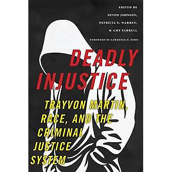 Deadly Injustice Trayvon Martin Race and the Criminal Justice System by Johnson & Devon