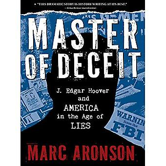 Master of Deceit: J. Edgar� Hoover and America in the� Age of Lies