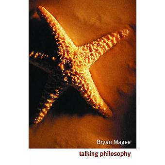 Talking Philosophy Dialogues with Fifteen Leading Philosophers by Magee & Bryan