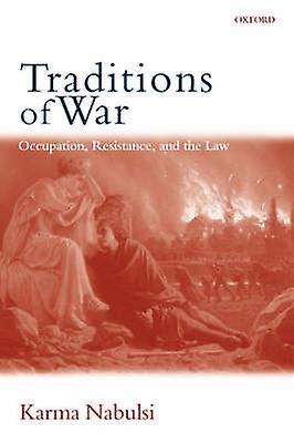 Traditions of War Occupation Resistance and the Law by Nabulsi & Karma