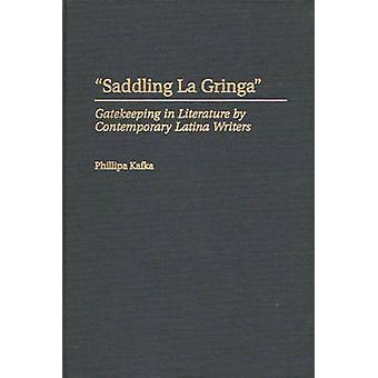 Saddling La Gringa Gatekeeping in Literature by Contemporary Latina Writers by Kafka & Phillipa