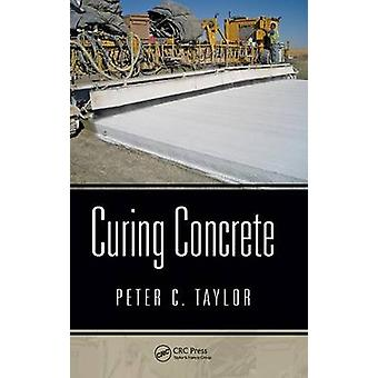 Curing Concrete by Taylor & Peter C.