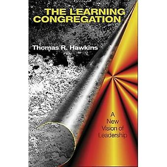 The Learning Congregation A New Vision of Leadership by Hawkins & Thomas