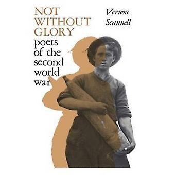 Not Without Glory The Poets of the Second World War by Scannell & Vernon
