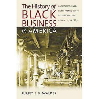 Historien om svarta affärer i Amerika kapitalismen Race entreprenörskap volym 1 till 1865 av Walker & Juliet E. K.