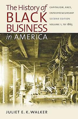 The History of noir Affaires in America Capitalism Race Entrepreneurship Volume 1 To 1865 by Walker & Juliet E. K.