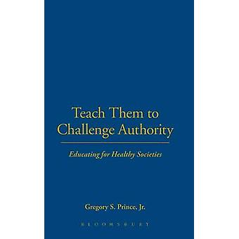 Teach Them to Challenge Authority by Prince & Jr. & Gregory S.