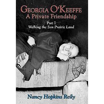 Georgia OKeeffe a Private Friendship Part I Hardcover by Reily & Nancy Hopkins