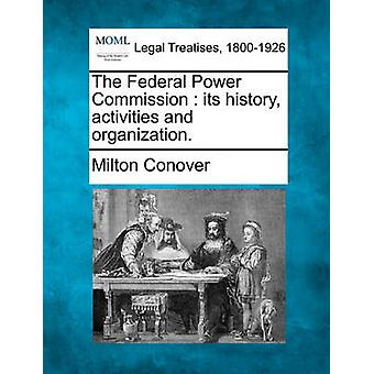 The Federal Power Commission  its history activities and organization. by Conover & Milton