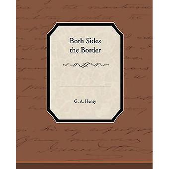Both Sides the Border by Henty & G. A.