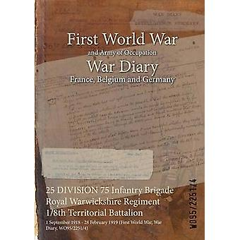 25 DIVISION 75 Infantry Brigade Royal Warwickshire Regiment 18th Territorial Battalion  1 September 1918  28 February 1919 First World War War Diary WO9522514 by WO9522514