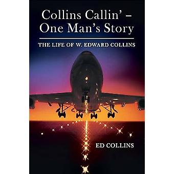 Collins Callin  One Mans Story The Life of W. Edward Collins by Collins & Ed