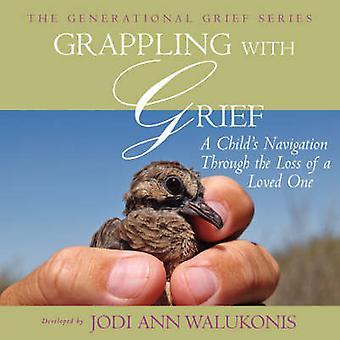 Aux prises avec la douleur A Childs Navigation par le biais de la perte d'un être cher par Walukonis & Jodi Ann