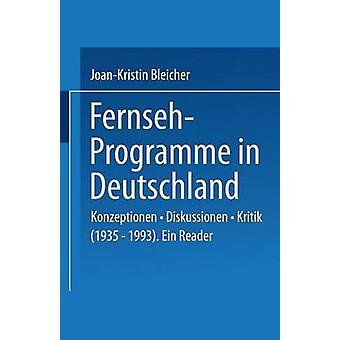 FernsehProgramme in Deutschland  Konzeptionen  Diskussionen  Kritik 19351993. Ein Reader by Bleicher & JoanKristin