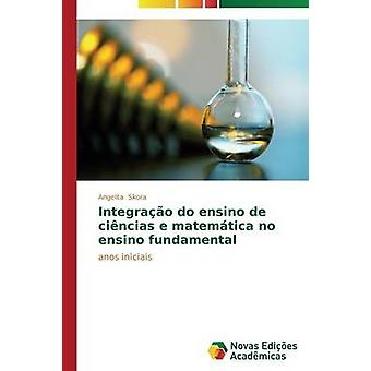 Integrao do ensino de cincias e matemtica no ensino fundamental by Skora Angelita