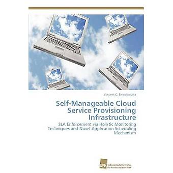 SelfManageable Cloud Service Provisioning Infrastructure by Emeakaroha Vincent C.