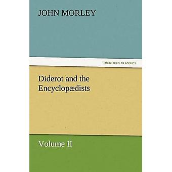 Diderot and the Encyclopdists Volume II. by Morley & John