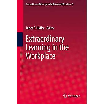 Extraordinaria de aprendizaje en el trabajo por Hafler y Janet P.