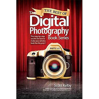 The Best of the Digital Photography Book Series - The Step-by-Step Sec