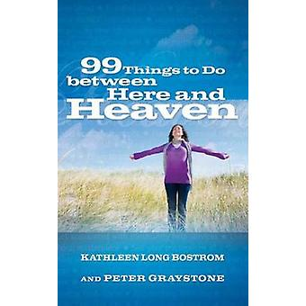 99 Things to Do Between Here and Heaven by Kathleen Long Bostrom - Pe