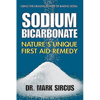 Sodium Bicarbonate - Nature's Unique First Aid Remedy by Mark Sircus -