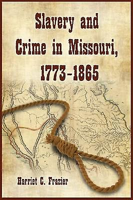Slavery and Crime in Missouri - 1773-1865 by Harriet C. Frazier - 978